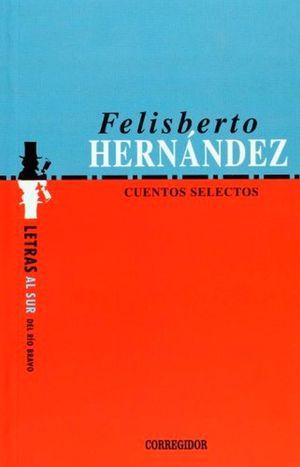 CUENTOS SELECTOS. FELISBERTO HERNANDEZ