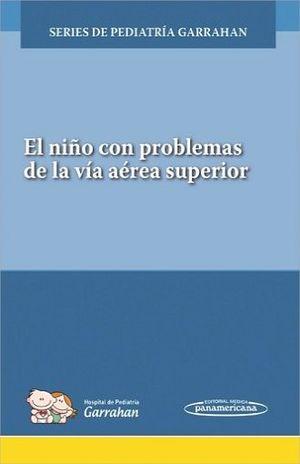 NIÑO CON PROBLEMAS DE LA VIA AEREA SUPERIOR, EL. SERIES DE PEDIATRIA GARRAHAN (INCLUYE ACCESO A EBOOK Y EVALUACION ONLINE)