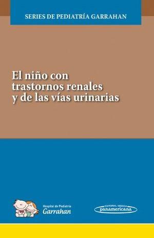 NIÑO CON TRASTORNOS RENALES Y DE LAS VIAS URINARIAS, EL. SERIES DE PEDIATRIA GARRAHAN / INCLUYE EBOOK