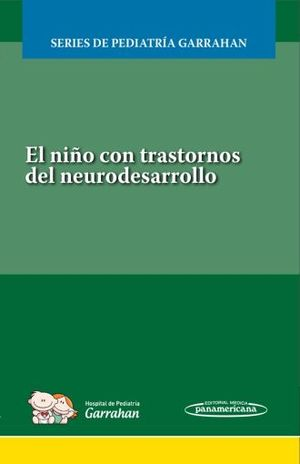 NIÑO CON TRASTORNOS DEL NEURODESARROLLO, EL. SERIES DE PEDIATRIA GARRAHAN / INCLUYE EBOOK