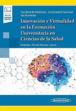 Innovación y virtualidad en la formación universitaria en ciencias de la salud (Incluye versión digital)