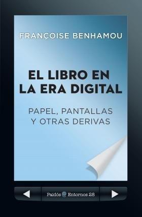 LIBRO EN LA ERA DIGITAL, EL. PAPEL PANTALLAS Y OTRA DERIVAS