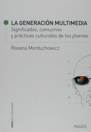 GENERACION MULTIMEDIA, LA. SIGNIFICADOS CONSUMOS Y PRACTICAS CULTURALES DE LOS JOVENES