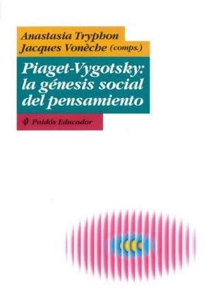 PIAGET VYGOTSKY LA GENESIS SOCIAL DEL PENSAMIENTO