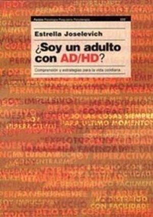 SOY UN ADULTO CON AD/HD. COMPRENSION Y ESTRATEGIAS PARA LA VIDA COTIDIANA
