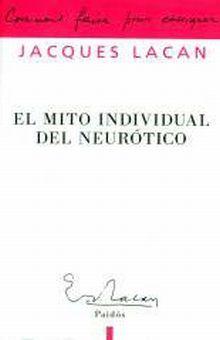 MITO INDIVIDUAL DEL NEUROTICO, EL. O POESIA Y VERDAD DE LA NEUROSIS