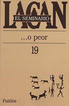 SEMINARIO LACAN LIBRO 19, EL. O PEOR