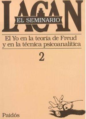SEMINARIO LACAN LIBRO 2, EL. EL YO EN LA TEORIA DE FREUD Y EN LA TECNICA PSICOANALITICA