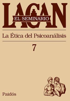 SEMINARIO LACAN LIBRO 7, EL. LA ETICA DEL PSICOANALISIS