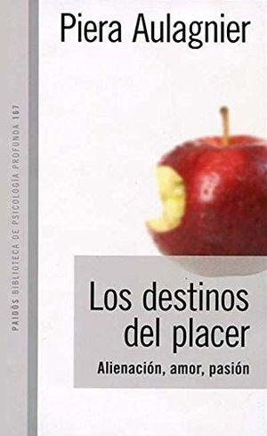 DESTINOS DEL PLACER, LOS. ALIENACION AMOR PASION
