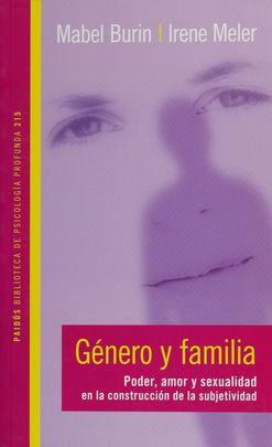 GENERO Y FAMILIA. PODER AMOR Y SEXUALIDAD EN LA CONSTRUCCION DE LA SUBJETIVIDAD