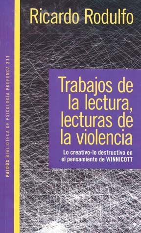 TRABAJOS DE LA LECTURA LECTURAS DE LA VIOLENCIA. LO CREATIVO LO DESTRUCTIVO EN EL PENSAMIENTO WINNICOTT