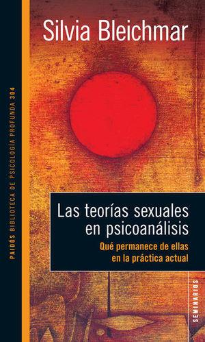 TEORIAS SEXUALES EN PSICOANALISIS, LAS. QUE PERMANECE DE ELLAS EN LA PRACTICA ACTUAL