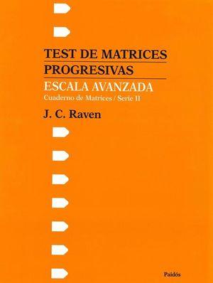 TEST DE MATRICES PROGRESIVAS ESCALA AVANZADA. CUADERNOS DE MATRICES SERIES I Y II