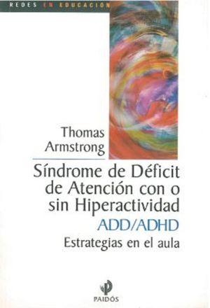 SINDROME DE DEFICIT DE ATENCION CON O SIN HIPERACTIVIDAD ADD/ADHD. ESTRATEGIAS EN EL AULA