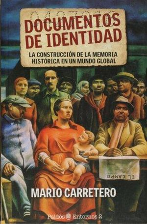 DOCUMENTOS DE IDENTIDAD. LA CONSTRUCCION DE LA MEMORIA HISTORICA EN UN MUNDO GLOBAL