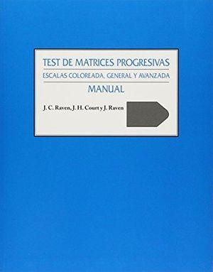 TEST DE MATRICES PROGRESIVAS. ESCALAS COLOREADA GENERAL Y AVANZADA / MANUAL