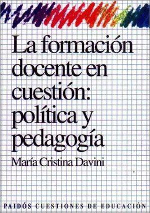 FORMACION DOCENTE EN CUESTION POLITICA Y PEDAGOGIA, LA