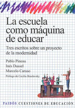 ESCUELA COMO MAQUINA DE EDUCAR, LA. TRES ESCRITOS SOBRE UN PROYECTO DE LA MODERNIDAD