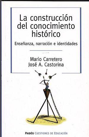 CONSTRUCCION DEL CONOCIMIENTO HISTORICO, LA. ENSEÑANZA NARRACION E IDENTIDADES