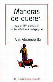MANERAS DE QUERER. LOS AFECTOS DOCENTES EN LAS RELACIONES PEDAGOGICAS