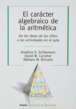 CARACTER ALGEBRAICO DE LA ARTIMETICA, EL. DE LAS IDEAS DE LOS NIÑOS A LAS ACTIVIDADES EN EL AULA