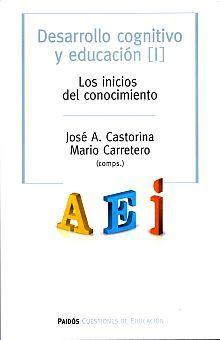 DESARROLLO COGNITIVO Y EDUCACION I. LOS INICIOS DEL CONOCIMIENTO