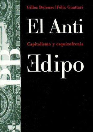 ANTI EDIPO, EL. CAPITALISMO Y EZQUIZOFRENIA