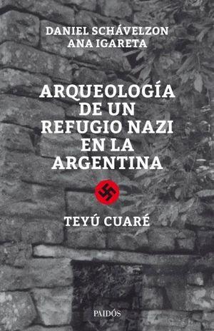 Arqueología de un refugio Nazi en la Argentina