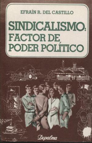 SINDICALISMO FACTOR DE PODER POLITICO