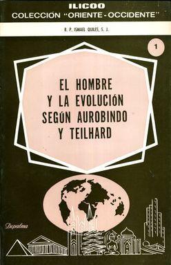 HOMBRE Y LA EVOLUCION SEGUN AUROBINDO Y TEILHARD, EL