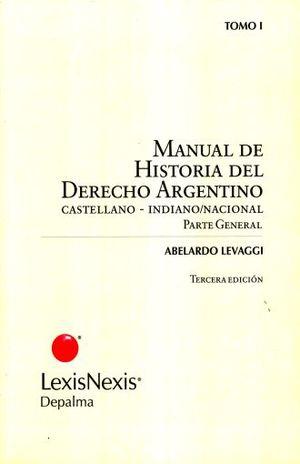 MANUAL DE HISTORIA DEL DERECHO ARGENTINO. PARTE ESPECIAL / TOMO I