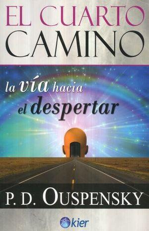 CUARTO CAMINO, EL. LA VIA HACIA EL DESPERTAR / 2 ED.