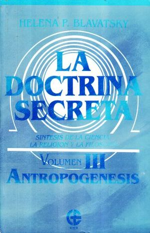 DOCTRINA SECRETA, LA. SINTESIS DE LA CIENCIA LA RELIGION Y LA FILOSOFIA / VOL. 3. ANTROPOGENESIS 1