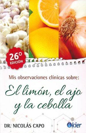 MIS OBSERVACIONES CLINICAS SOBRE EL LIMON EL AJO Y LA CEBOLLA / 6 ED.
