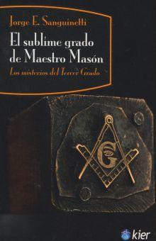 SUBLIME GRADO DE MAESTRO MASON, EL. LOS MISTERIOS DEL TERCER GRADO