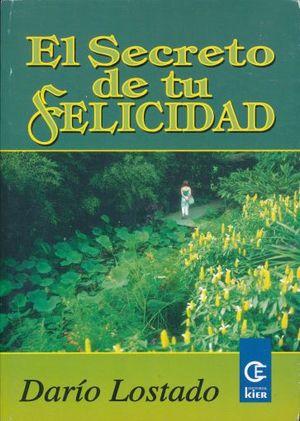 SECRETO DE TU FELICIDAD, EL