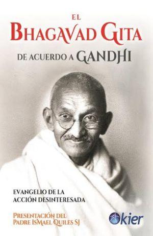BHAGAVAD GITA DE ACUERDO A GANDHI, EL. EVANGELIO DE LA ACCION DESINTERESADA