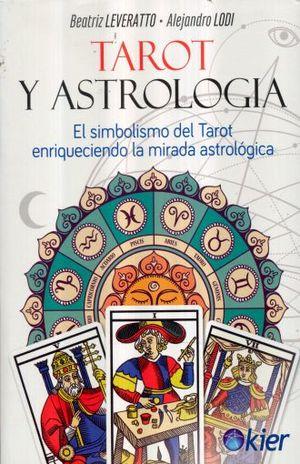 TAROT Y ASTROLOGIA. EL SIMBOLISMO DEL TAROT ENRIQUECIENDO LA MIRADA ASTROLOGICA / 2 ED.