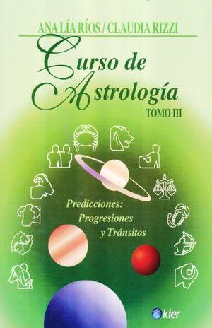 CURSO DE ASTROLOGIA / TOMO 3. PREDICCIONES PROGRESIONES Y TRANSITOS