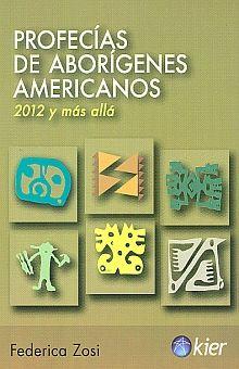 PROFECIAS DE ABORIGENES AMERICANOS. 2012 Y MAS ALLA