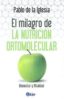 MILAGRO DE LA NUTRICION ORTOMOLECULAR, EL. BIENESTAR Y VITALIDAD