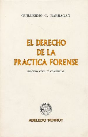 DERECHO DE LA PRACTICA FORENCE, EL. PROCESO CIVIL Y COMERCIAL
