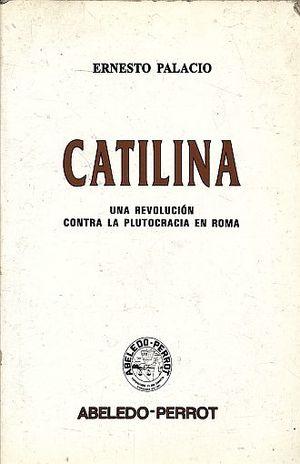 CATILINA. UNA REVOLUCION CONTRA LA PLUTOCRACIA EN ROMA