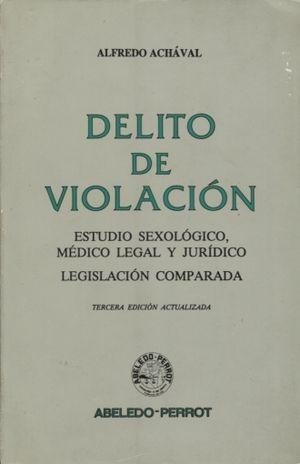 DELITO DE VIOLACION. ESTUDIO SEXOLOGICO MEDICO LEGAL Y JURIDICO / 3 ED.