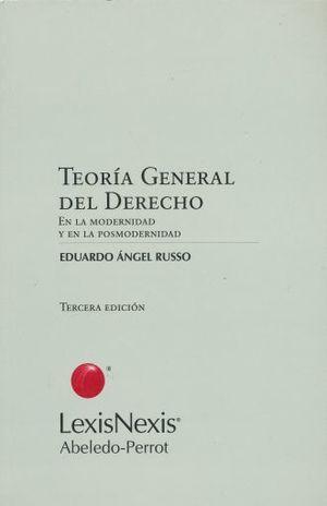TEORIA GENERAL DEL DERECHO. EN LA MODERNIDAD Y LA POSMODERNIDAD / 3 ED.