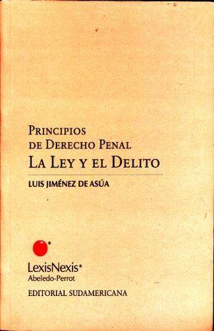 PRINCIPIOS DE DERECHO PENAL. LA LEY Y EL DELITO / 4 ED.