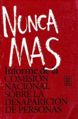 Nunca más. Informe de la Comisión Nacional Sobre la Desaparición de Personas / 10 Ed.