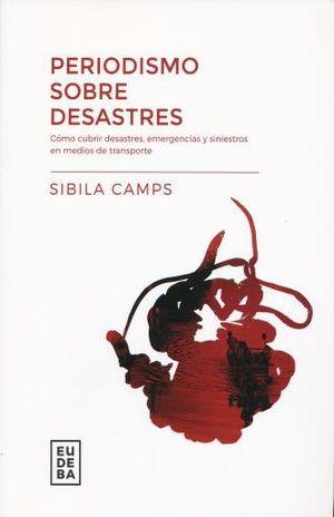 PERIODISMO SOBRE DESASTRES. COMO CUBRIR DESASTRES EMERGENCIAS Y SINIESTROS EN MEDIOS DE TRANSPORTE