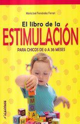 LIBRO DE LA ESTIMULACION, EL. PARA CHICOS DE 0 A 36 MESES